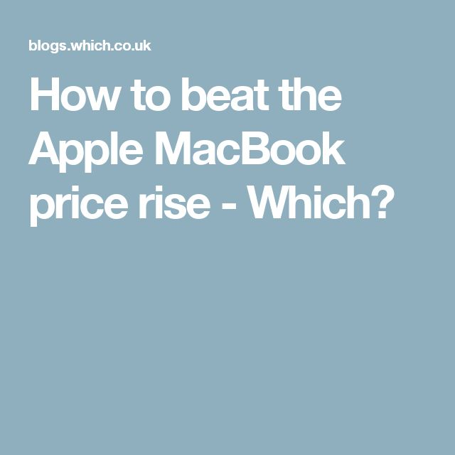 How to beat the Apple MacBook price rise - Which?