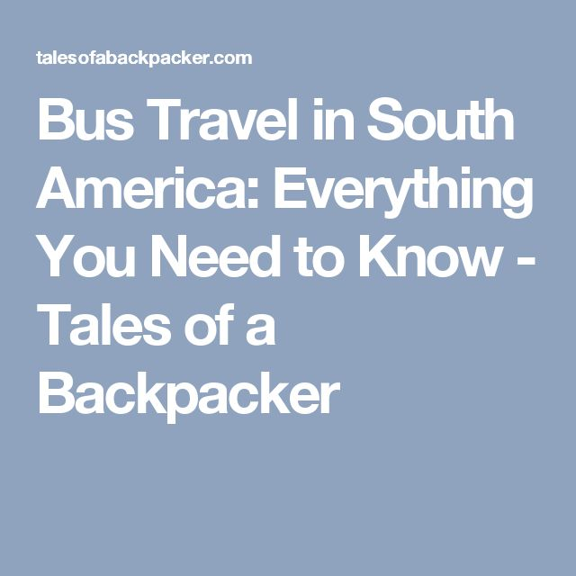 Bus Travel in South America: Everything You Need to Know - Tales of a Backpacker