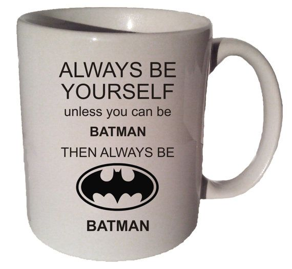 Always be yourself batman funny 11 oz coffee tea mug by mrgoodmug always be yourself - Funny coffee thermos ...