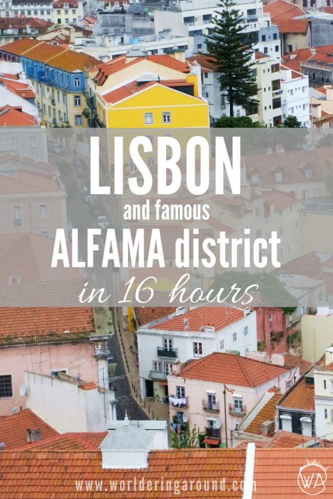 What to visit in stunning Lisbon and famous historic Alfama district with only 16 hours? Get lost in the maze of the narrow streets, try cherry liquor and climb view terraces.
