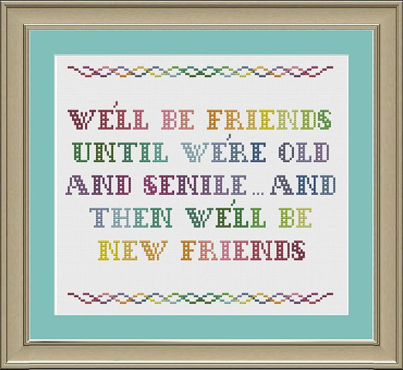 We'll be friends until we're old and senile: funny friendship cross-stitch pattern. $3.00, via Etsy.