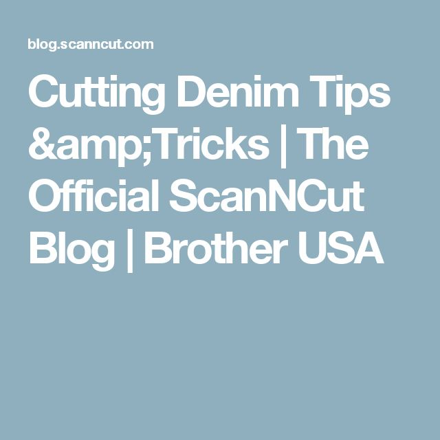 Cutting Denim Tips &Tricks | The Official ScanNCut Blog | Brother USA