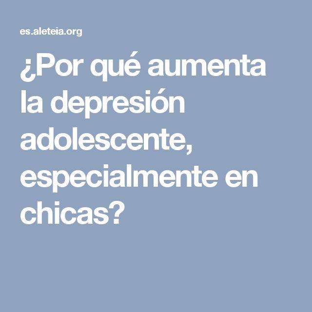 ¿Por qué aumenta la depresión adolescente, especialmente en chicas?