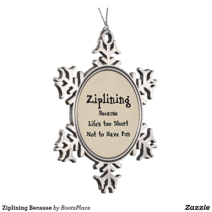 Ziplining Because Snowflake Pewter Christmas Ornament
