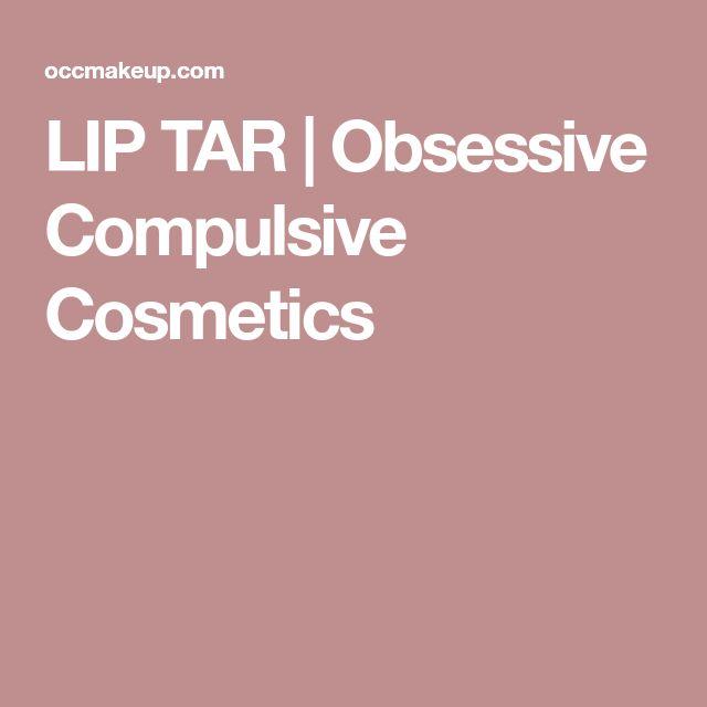 LIP TAR | Obsessive Compulsive Cosmetics
