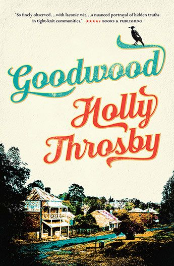 Goodwood / Holly Throsby Publisher link: https://www.allenandunwin.com/browse/books/fiction/Goodwood-Holly-Throsby-9781760293734