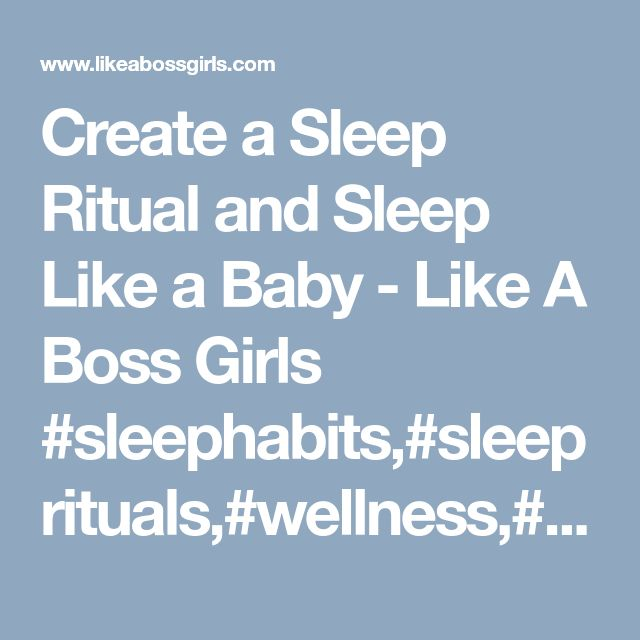 Create a Sleep Ritual and Sleep Like a Baby - Like A Boss Girls  #sleephabits,#sleeprituals,#wellness,#emotionalhealth