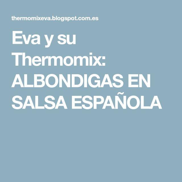 Eva y su Thermomix: ALBONDIGAS EN SALSA ESPAÑOLA