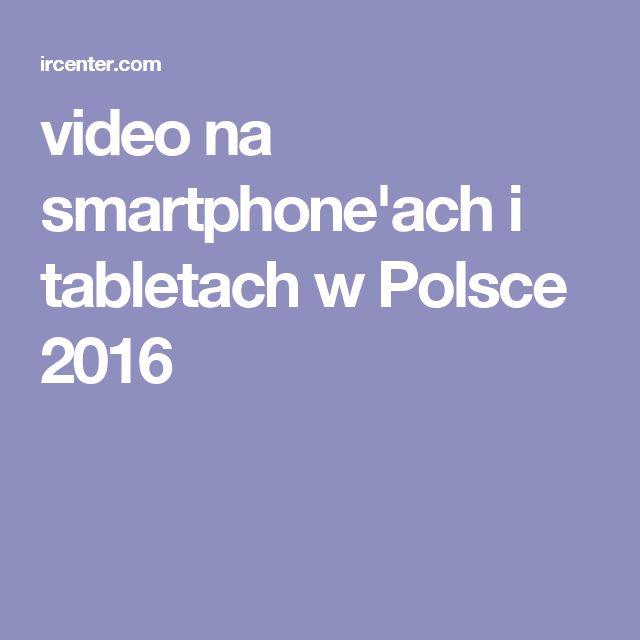 video na smartphone'ach i tabletach w Polsce 2016