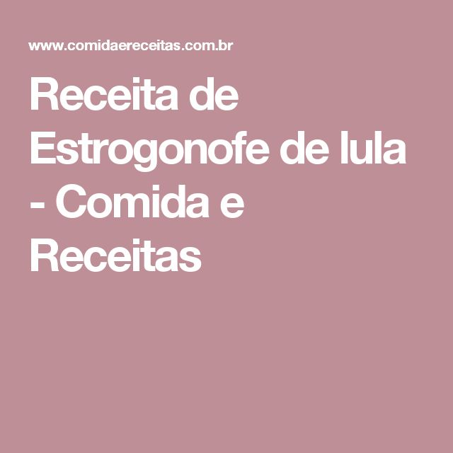 Receita de Estrogonofe de lula - Comida e Receitas
