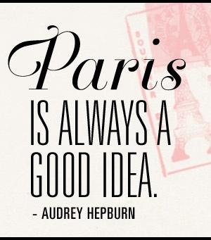 Audrey Hepburn: Paris is always a good idea.