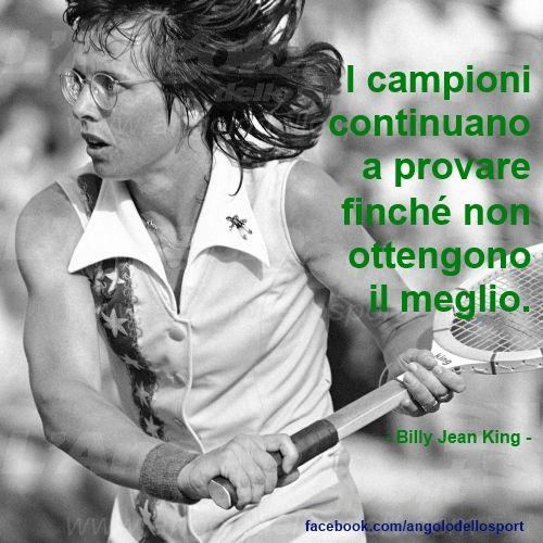 I campioni continuano a provare finché non ottengono il meglio. Billy Jean King.  #sport #quote #pnl #motivational #tennis http://on.fb.me/18ScPgL