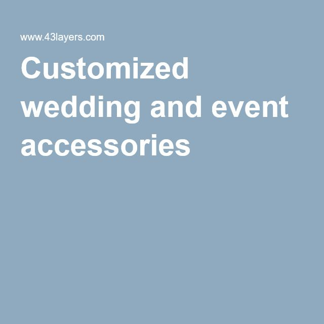 Customized wedding and event accessories