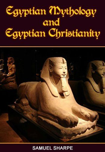 Egyptian Mythology and Egyptian Christianity by Samuel Sharpe. $3.85. 123 pages