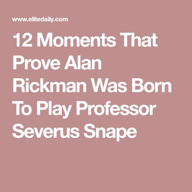 12 Moments That Prove Alan Rickman Was Born To Play Professor Severus Snape