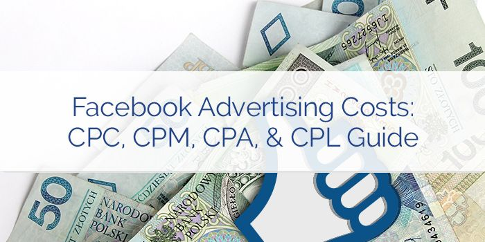 Facebook Advertising Costs: CPC, CPM, CPA & CPL Guide