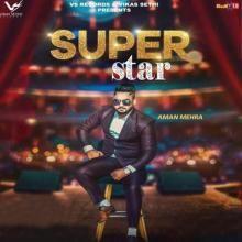 "#SuperStar official music video 2017 ""out now"" on #youtube  #superstarlatestsong #superstar2017 #superstarvideosong #downloadsuperstar ##amanmehralatestsong #amanmehra2017songs #amanmehrasperstarsong #raunka"