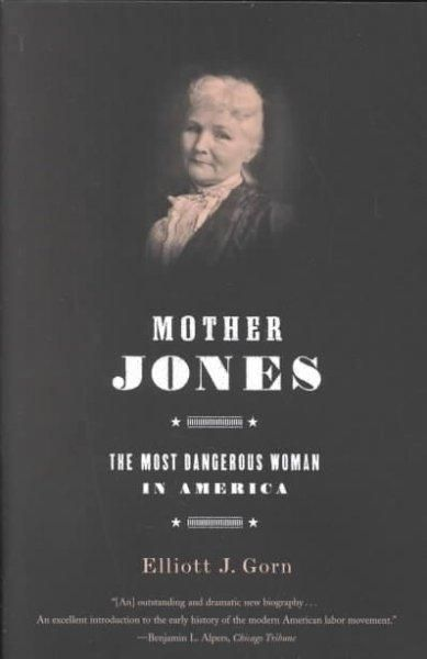 "Her rallying cry was famous: ""Pray for the dead and fight like hell for the living."" A century ago, Mother Jones was a celebrated organizer and agitator, the very soul of the modern American labor mov"