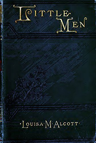 Little Men (Illustrated Edition): Life At Plumfield With Jo's Boys (Classic Fiction for Young Adults Book 191) by [Alcott,Louisa May]