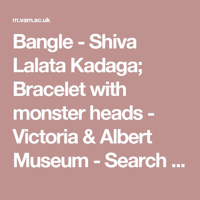 Bangle - Shiva Lalata Kadaga; Bracelet with monster heads - Victoria & Albert Museum - Search the Collections