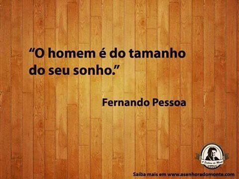 Frase - A Senhora do Monte www.asenhoradomonte.com   Active as notificações da nossa página e fique a par de todas as novidades!  #sonho #homem #asenhoradomonteblog #asenhoradomonte #fernandopessoa #osonhocomandaavida
