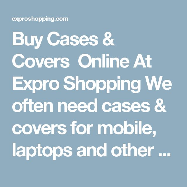Buy Cases & Covers  Online At Expro Shopping We often need cases & covers for mobile, laptops and other products as they are very useful and helpful for their safety and better look. Expro Shopping brings to you a diverse collection of cases and covers at one place at best price.     Shop Online for Cases & Covers  You will come across Best Price Cases & Covers, Best deals of all types of Cases and Covers with fast and cash on delivery options.     Keywords for best search - Cases & Covers…