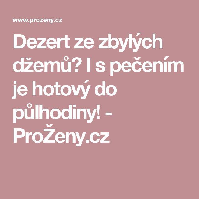 Dezert ze zbylých džemů? I s pečením je hotový do půlhodiny! - ProŽeny.cz