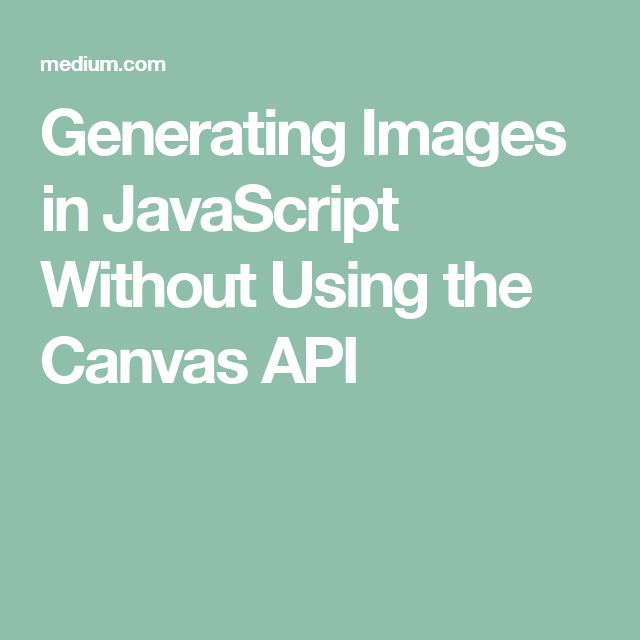 Generating Images in JavaScript Without Using the Canvas API