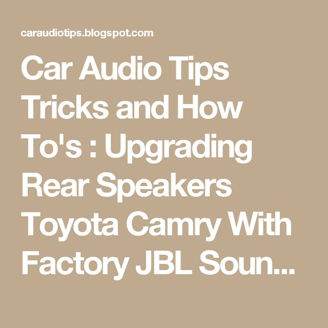 Car Audio Tips Tricks and How To's : Upgrading Rear Speakers Toyota Camry With Factory JBL Sound System
