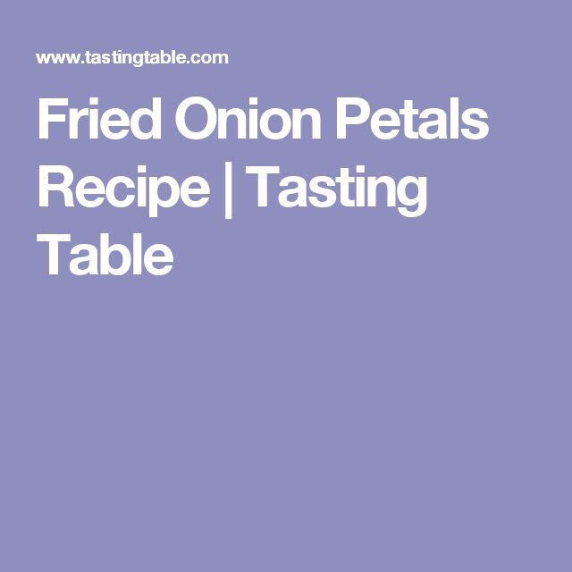 Fried Onion Petals Recipe | Tasting Table