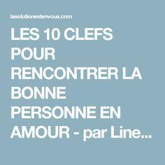 LES 10 CLEFS POUR RENCONTRER LA BONNE PERSONNE EN AMOUR - par Line Bolduc pour La solution est en vous!