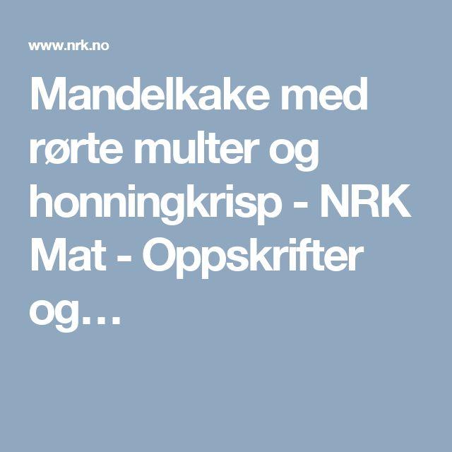 Mandelkake med rørte multer og honningkrisp - NRK Mat - Oppskrifter og…