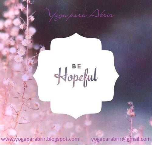 Be #Hopefull and do #Yoga www.yogaparabrir.blogspot.com