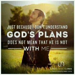 GOD'S PLANS DOES NOT MEAN THAT HE IS NOT WITH ME...