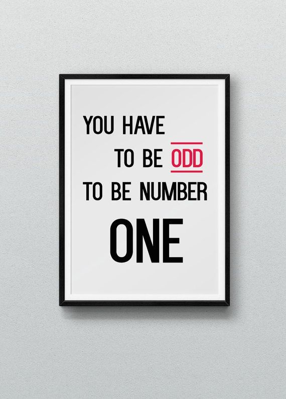 """""""You have to be odd to be number one"""""""