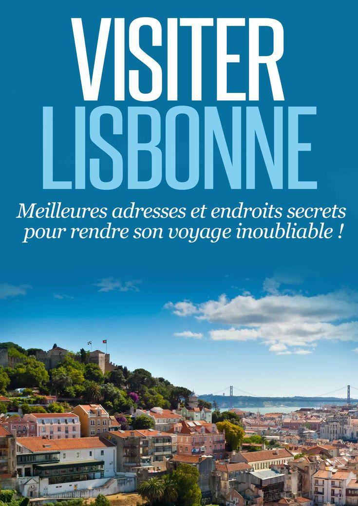 Vous comptez visiter Lisbonne ? Découvrez l'essentiel pour passer un merveilleux séjour ! Les meilleures adresses et adresses secrètes sont ici !