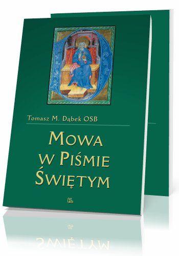 Tomasz Maria Dąbek OSB Mowa w Piśmie Świętym  http://tyniec.com.pl/product_info.php?cPath=1&products_id=321