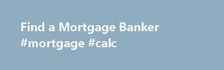 Find a Mortgage Banker #mortgage #calc http://mortgage.remmont.com/find-a-mortgage-banker-mortgage-calc/  #mortgage loan officer # Please enter a valid 5-digit Zip Code. We were not able to find the Zip Code you enter. Please check the Zip Code to make sure it was entered correctly. The Chase product or service you selected is not available in the ZIP code you entered. Please check the ZIP code to be sure it was entered correctly. For more information about our products or services, please…