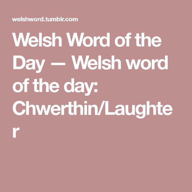 Welsh Word of the Day — Welshword of theday: Chwerthin/Laughter