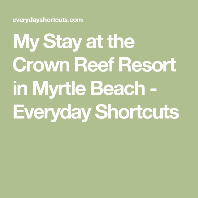 My Stay at the Crown Reef Resort in Myrtle Beach - Everyday Shortcuts