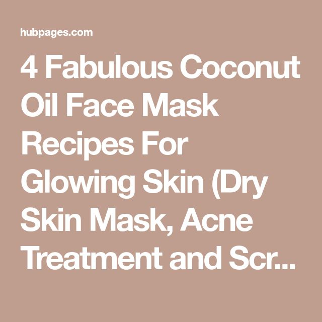 4 Fabulous Coconut Oil Face Mask Recipes For Glowing Skin (Dry Skin Mask, Acne Treatment and Scrub)   HubPages