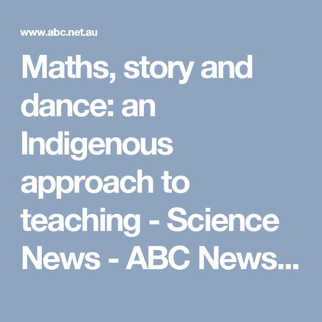 Maths, story and dance: an Indigenous approach to teaching - Science News - ABC News (Australian Broadcasting Corporation)