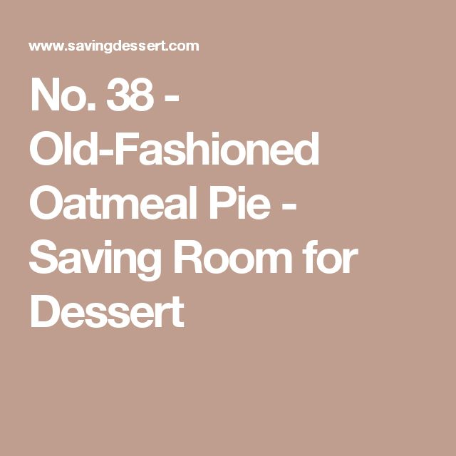 No. 38 - Old-Fashioned Oatmeal Pie - Saving Room for Dessert