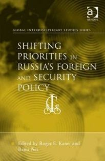 Shifting priorities in Russia's foreign and security policy / ed. by Roger E. Kanet, Rémi Piet. -- Farnham ; Burlington : Ashgate, cop. 2014.