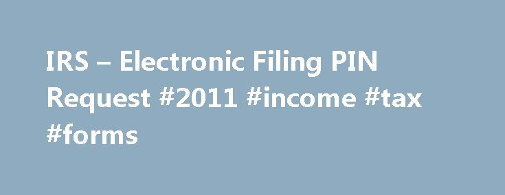 IRS – Electronic Filing PIN Request #2011 #income #tax #forms http://incom.remmont.com/irs-electronic-filing-pin-request-2011-income-tax-forms/  #irs electronic filing # Planned Outage: November 9 — November 12, 2013 This service will be unavailable beginning approximately 4:00 p.m. ET on Saturday, November 9, 2013 until approximately 7:00 a.m. ET on Tuesday, November 12, 2013, due to a power outage. We apologize for any inconvenience. To e-file your 2012 tax return or other Continue Reading