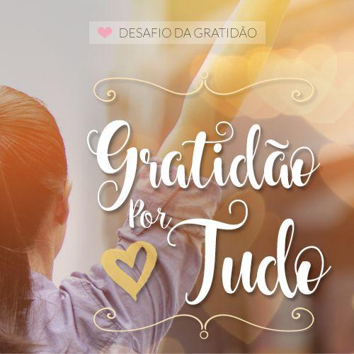 Desafio da Gratidao - Seja grato - Dia 16 - Seja Grato - Gratidão por tudo