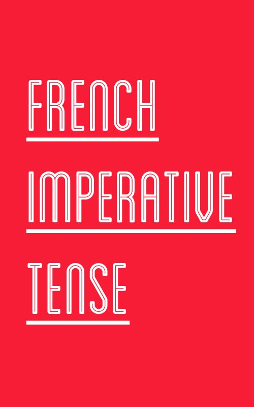 "French Imperative Tense. Wonderful, because It gets confusing with Tu and dropping the ""s"""