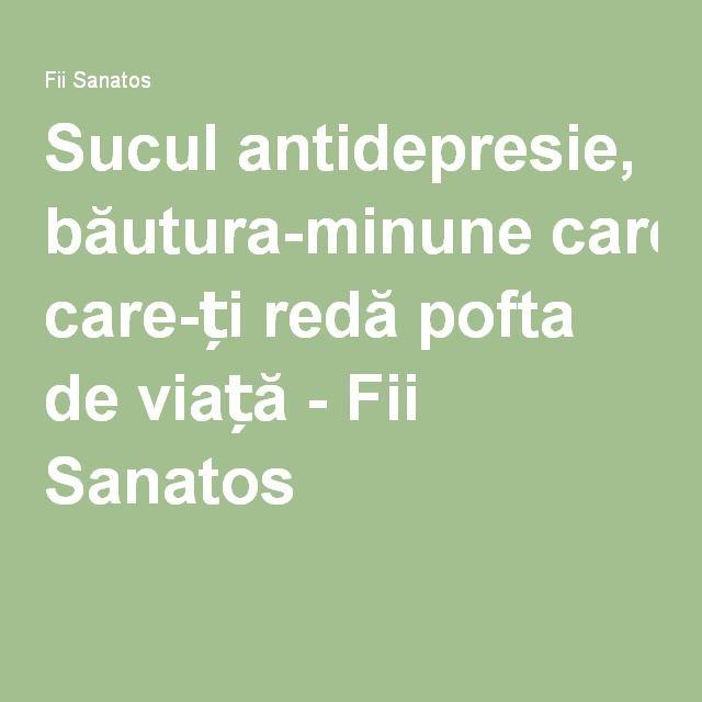 Sucul antidepresie, băutura-minune care-ți redă pofta de viață - Fii Sanatos