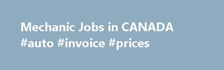 Mechanic Jobs in CANADA #auto #invoice #prices http://china.remmont.com/mechanic-jobs-in-canada-auto-invoice-prices/  #auto mechanic jobs # Mechanic Jobs in CANADA Heavy Equipment Mechanic PUROLATOR INC Email Me Jobs Like These