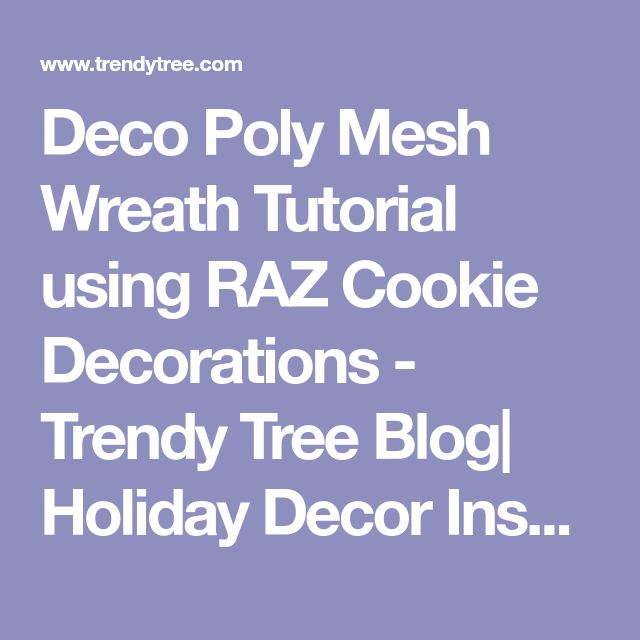 Deco Poly Mesh Wreath Tutorial using RAZ Cookie Decorations - Trendy Tree Blog| Holiday Decor Inspiration | Wreath Tutorials|Holiday Decorations| Mesh & Ribbons